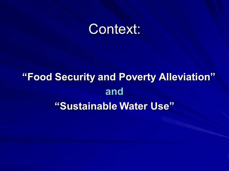 Context: Food Security and Poverty Alleviation and Sustainable Water Use