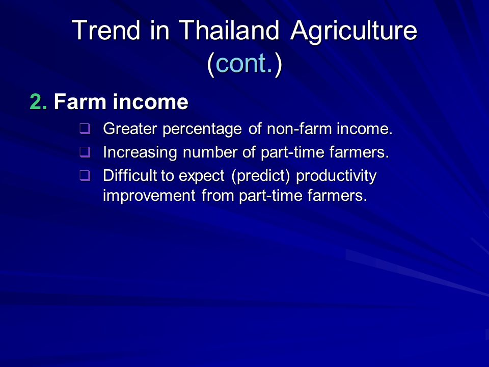 Trend in Thailand Agriculture (cont.) 3. Farm Size  Greater, more people leaving farms.