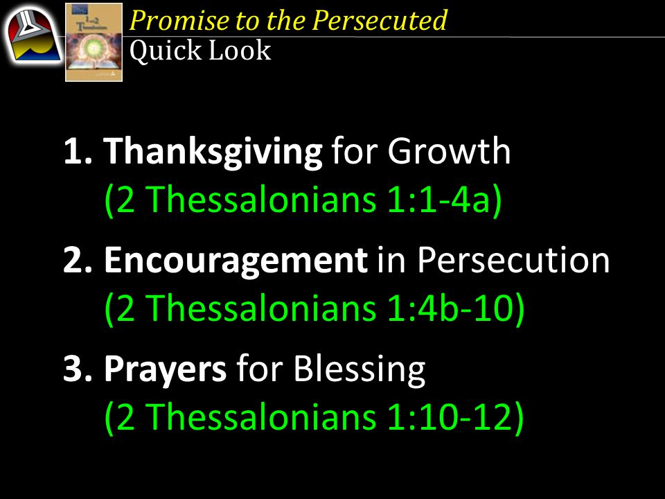 Promise to the Persecuted Quick Look 1. Thanksgiving for Growth (2 Thessalonians 1:1-4a) 2.