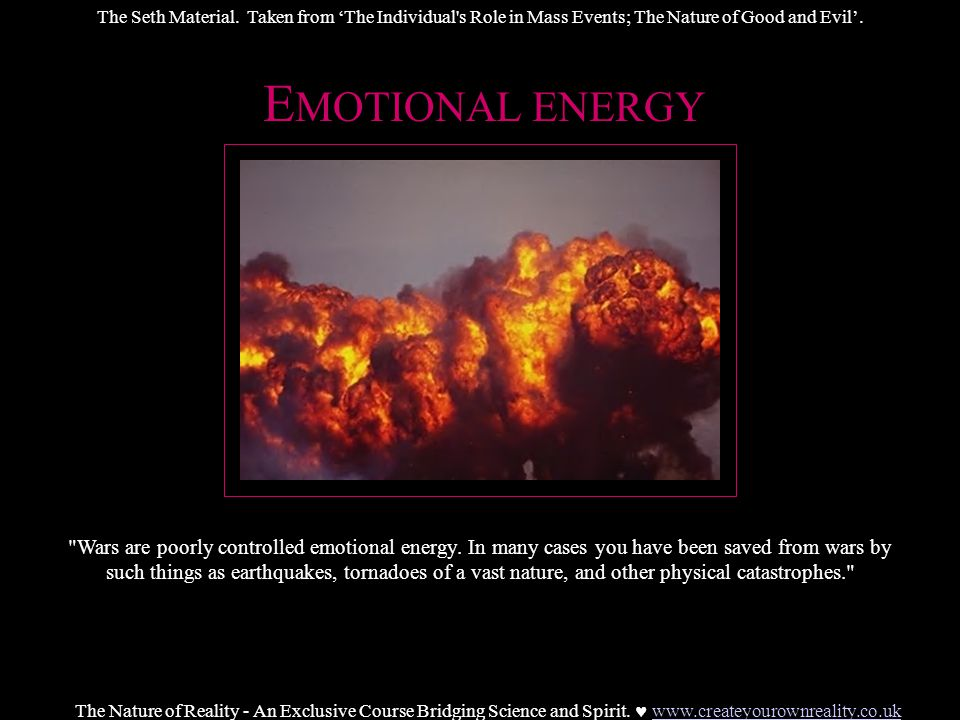 E MOTIONAL ENERGY Wars are poorly controlled emotional energy.
