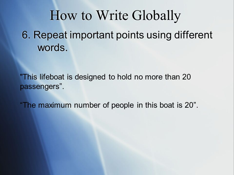 How to Write Globally 6. Repeat important points using different words.