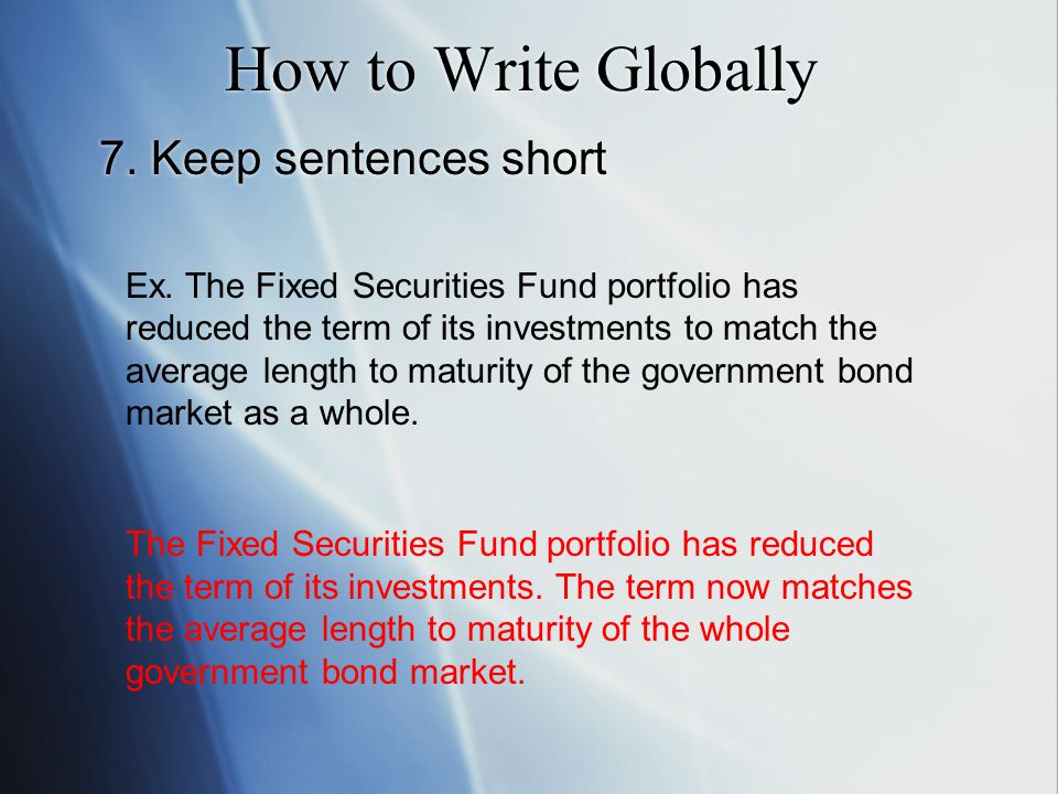 How to Write Globally 7. Keep sentences short Ex.