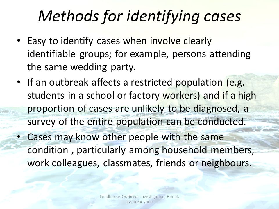 Methods for identifying cases Easy to identify cases when involve clearly identifiable groups; for example, persons attending the same wedding party.