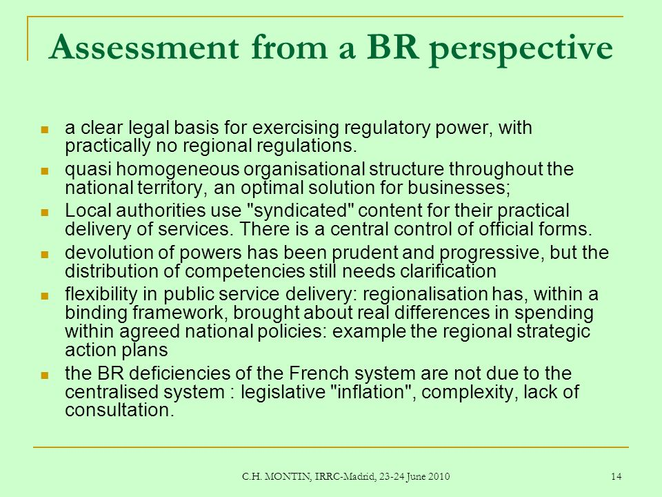 C.H. MONTIN, IRRC-Madrid, 23-24 June 2010 14 Assessment from a BR perspective a clear legal basis for exercising regulatory power, with practically no