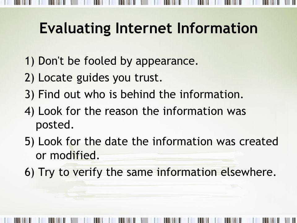 Evaluating Internet Information 1) Don t be fooled by appearance.