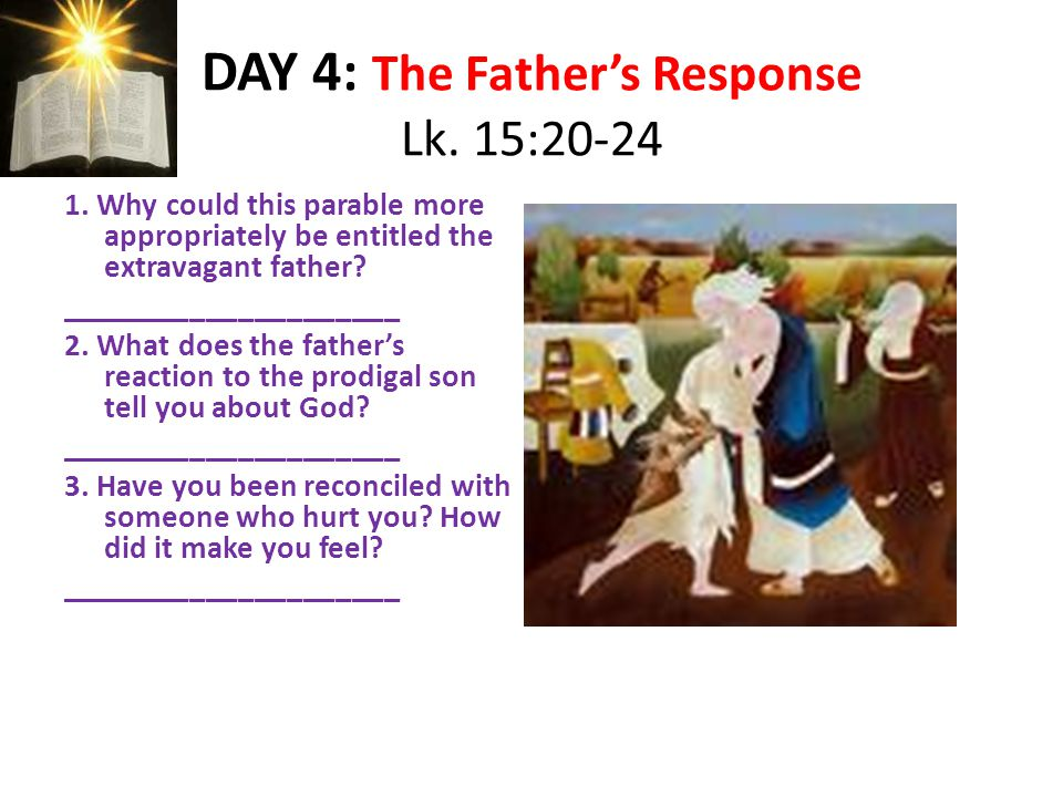 DAY 4: The Father's Response Lk. 15:20-24 1.