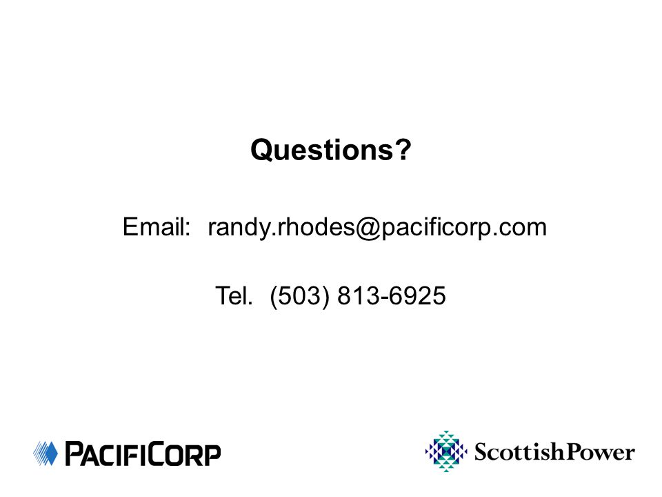 Questions? Email: randy.rhodes@pacificorp.com Tel. (503) 813-6925