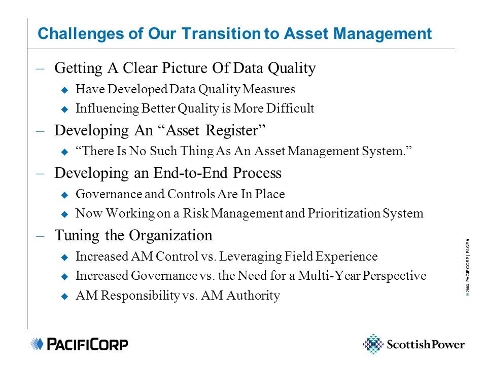© 2003 PACIFICORP | PAGE 9 Challenges of Our Transition to Asset Management –Getting A Clear Picture Of Data Quality u Have Developed Data Quality Mea