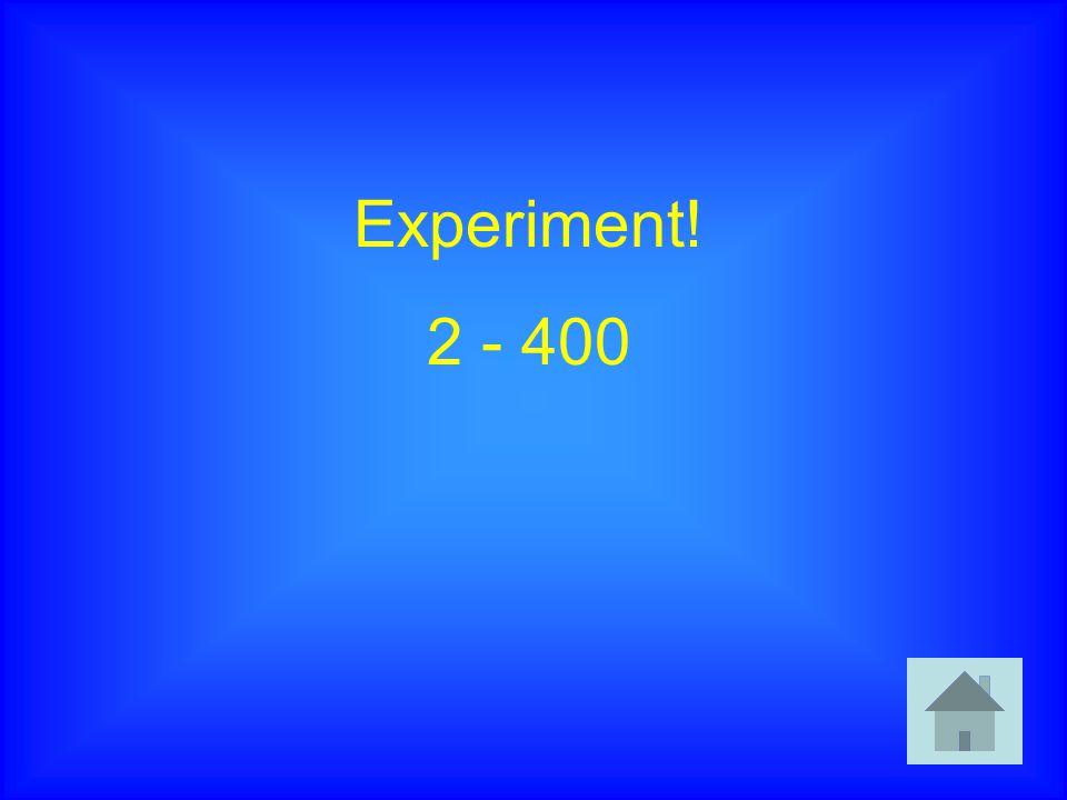 Experiment! 2 - 400