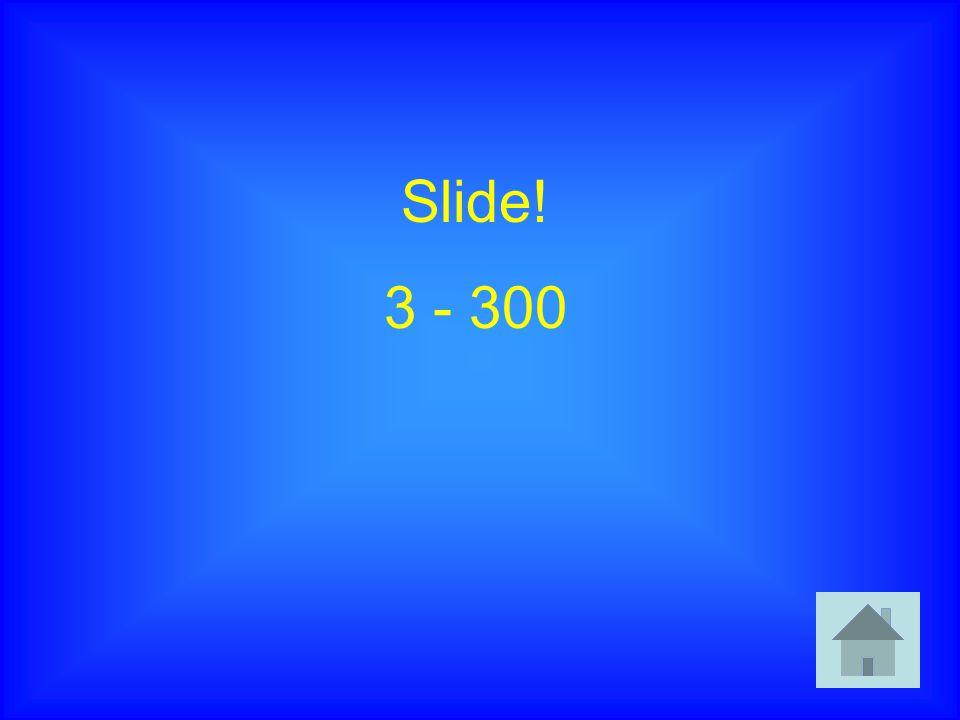 Slide! 3 - 300