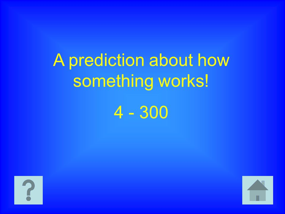 A prediction about how something works! 4 - 300