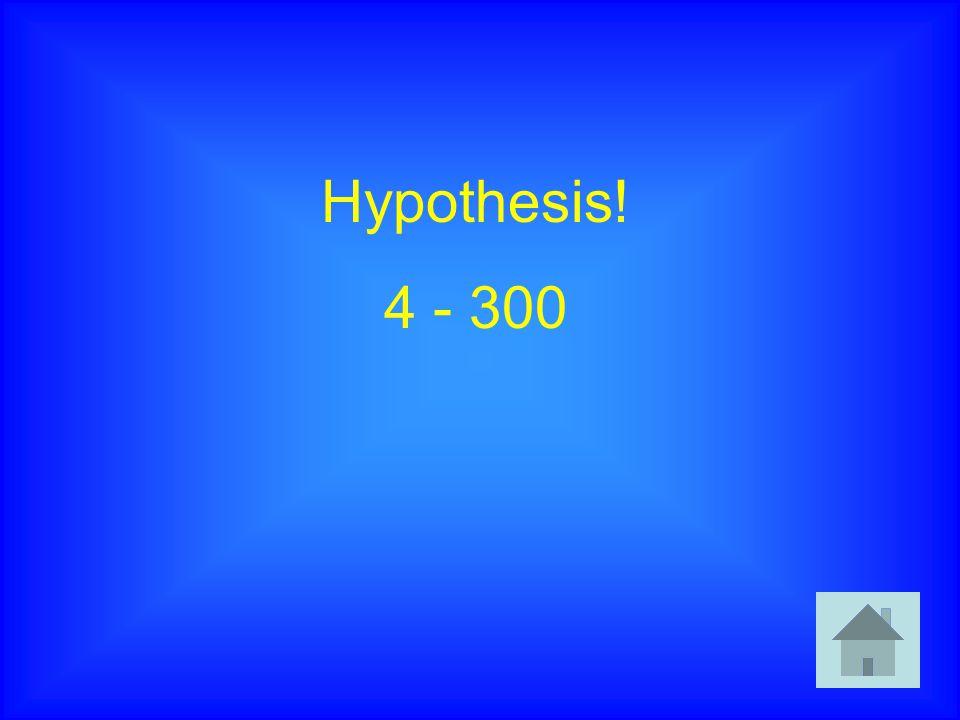 Hypothesis! 4 - 300
