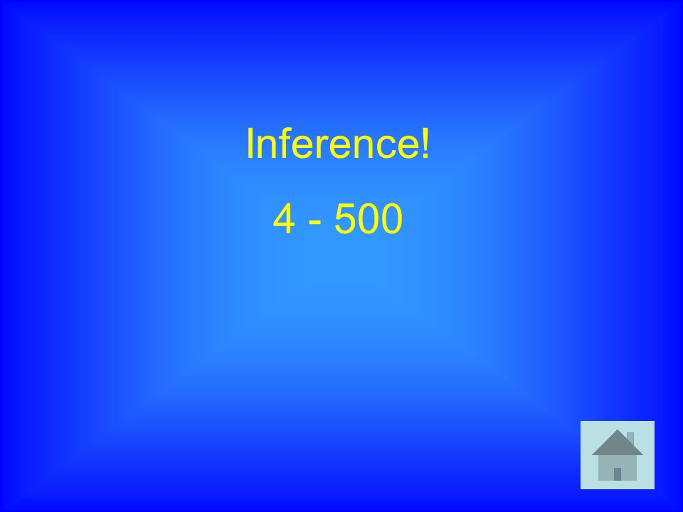 Inference! 4 - 500