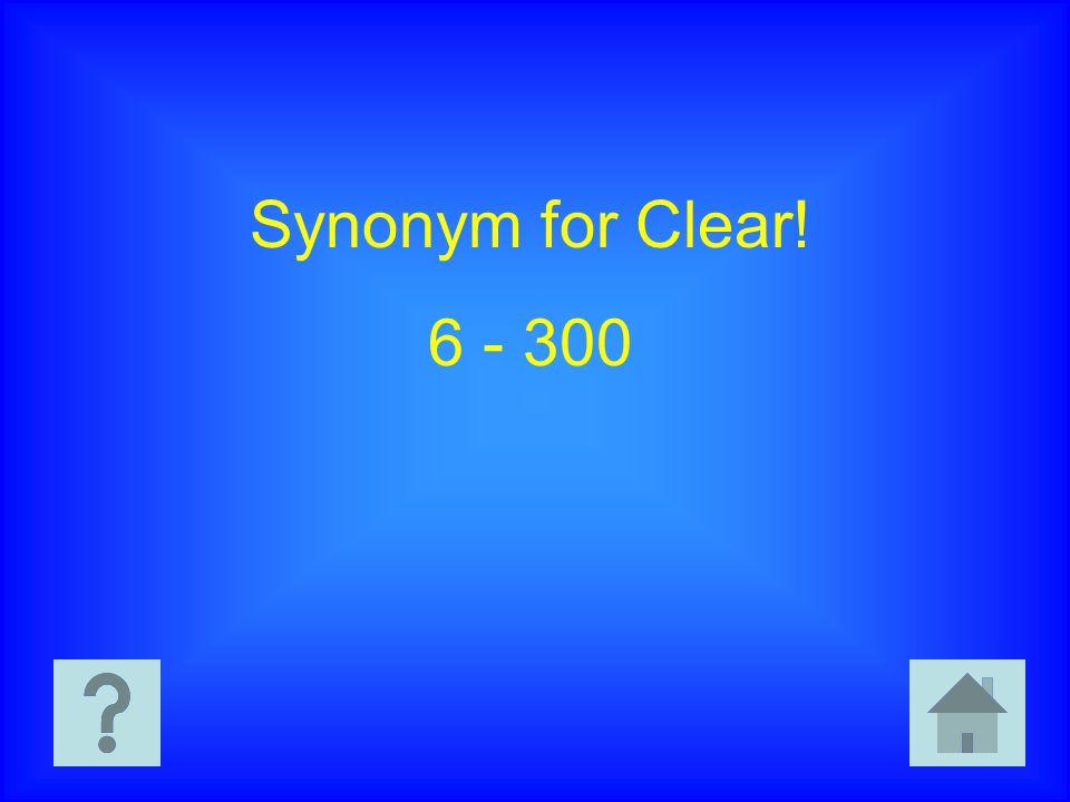 Synonym for Clear! 6 - 300