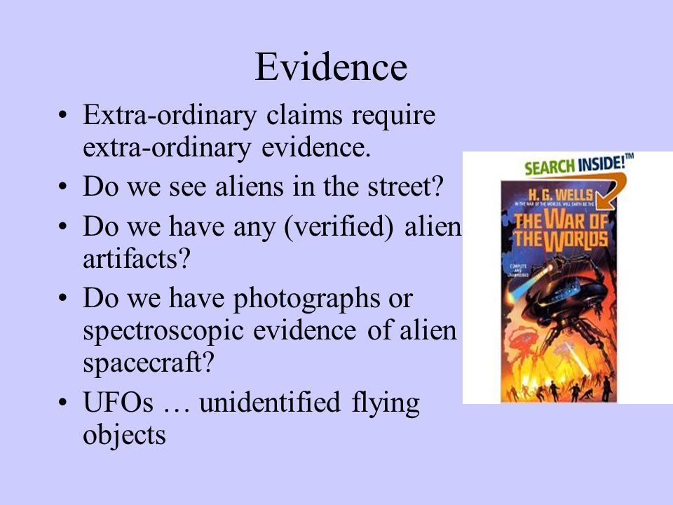 Evidence Extra-ordinary claims require extra-ordinary evidence.