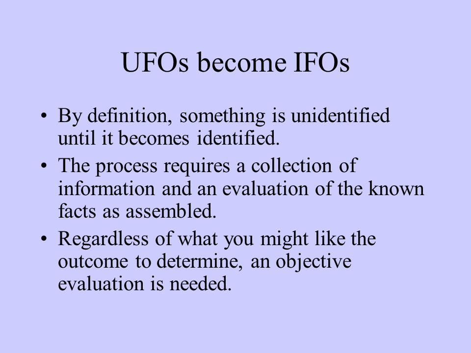UFOs become IFOs By definition, something is unidentified until it becomes identified.