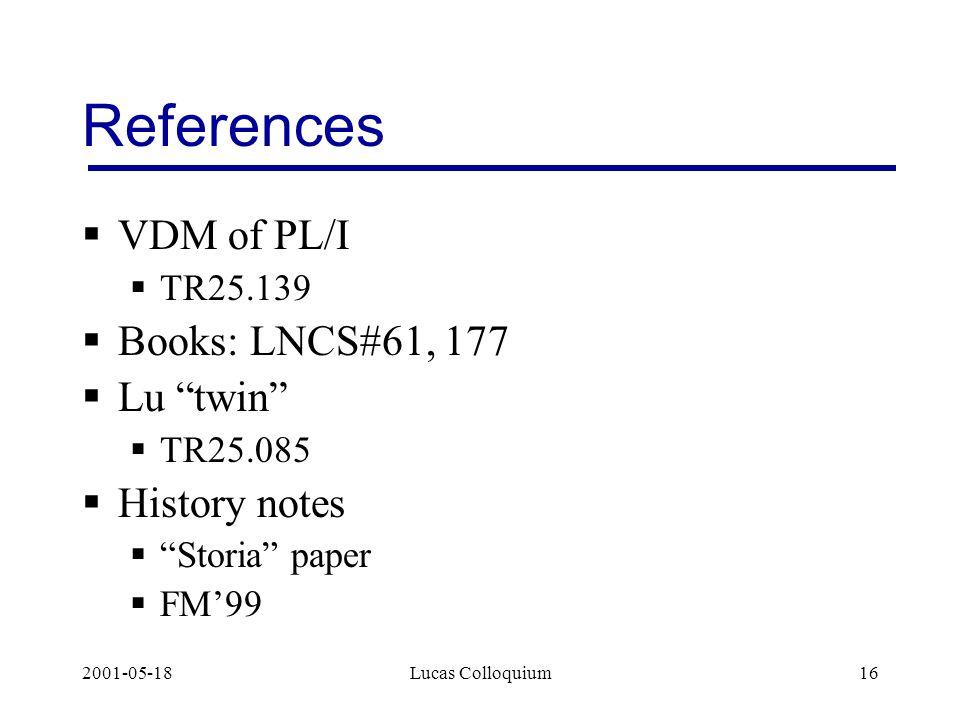 2001-05-18Lucas Colloquium16 References  VDM of PL/I  TR25.139  Books: LNCS#61, 177  Lu twin  TR25.085  History notes  Storia paper  FM'99