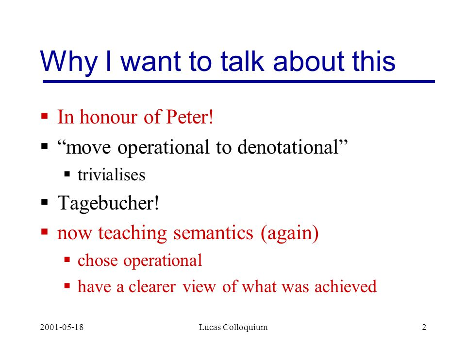2001-05-18Lucas Colloquium2 Why I want to talk about this  In honour of Peter.