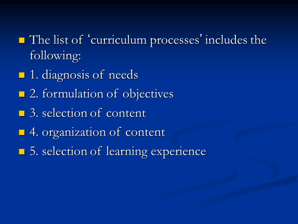 The list of ' curriculum processes ' includes the following: The list of ' curriculum processes ' includes the following: 1. diagnosis of needs 1. dia