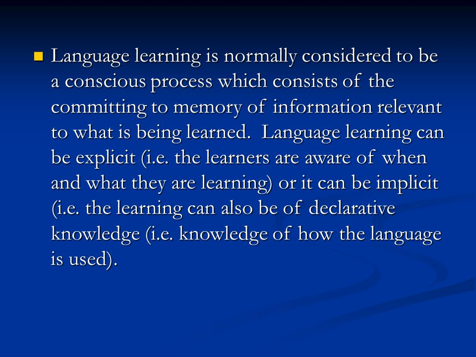 Language learning is normally considered to be a conscious process which consists of the committing to memory of information relevant to what is being