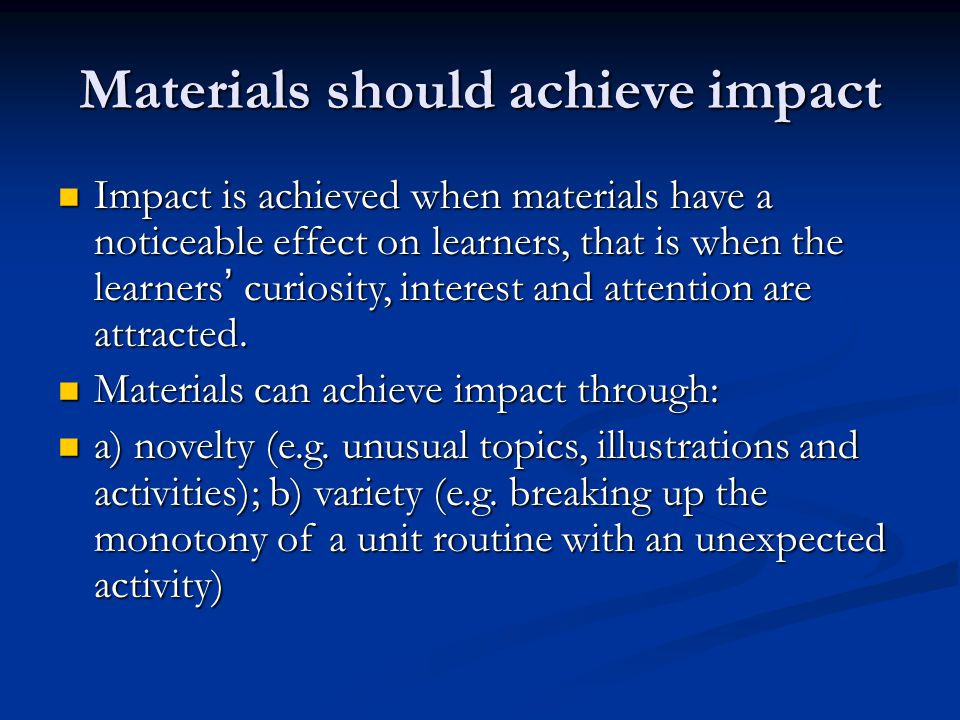 Materials should achieve impact Impact is achieved when materials have a noticeable effect on learners, that is when the learners ' curiosity, interes