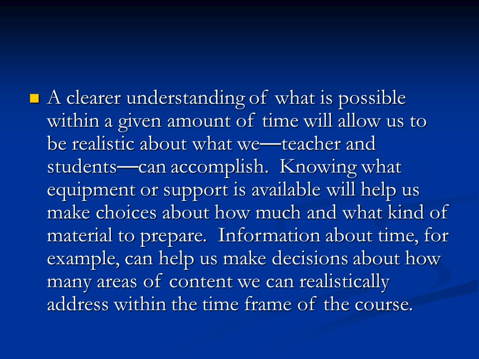 A clearer understanding of what is possible within a given amount of time will allow us to be realistic about what we — teacher and students — can acc