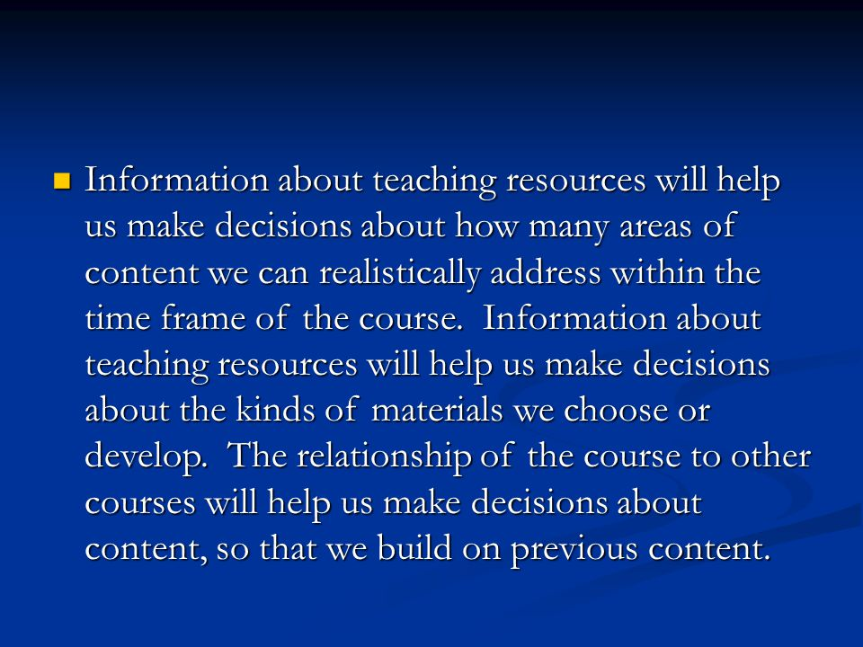 Information about teaching resources will help us make decisions about how many areas of content we can realistically address within the time frame of