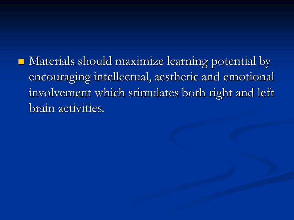 Materials should maximize learning potential by encouraging intellectual, aesthetic and emotional involvement which stimulates both right and left bra