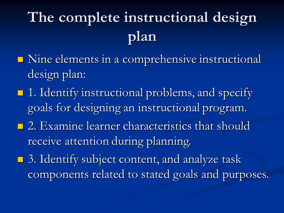 The complete instructional design plan Nine elements in a comprehensive instructional design plan: Nine elements in a comprehensive instructional desi
