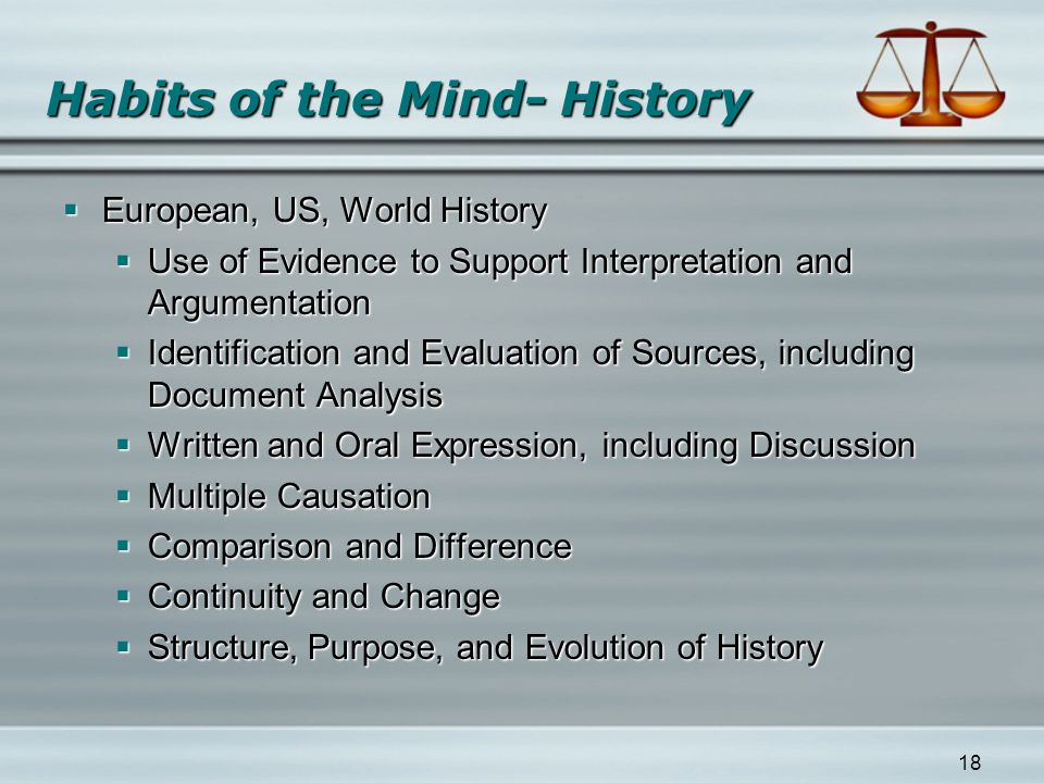 18 Habits of the Mind- History  European, US, World History  Use of Evidence to Support Interpretation and Argumentation  Identification and Evalua