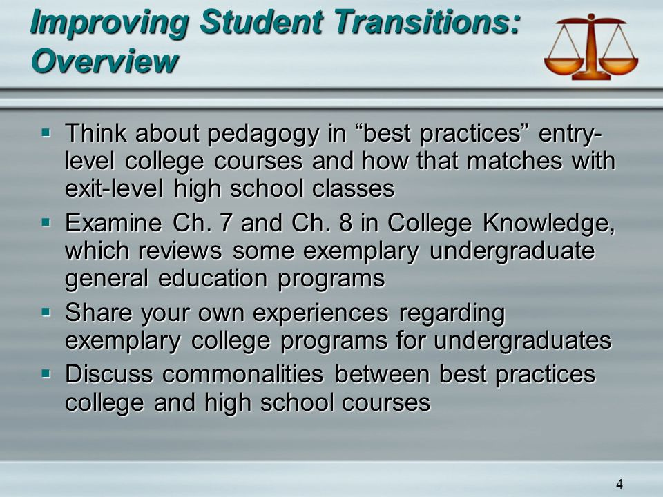 4 Improving Student Transitions: Overview  Think about pedagogy in best practices entry- level college courses and how that matches with exit-level high school classes  Examine Ch.