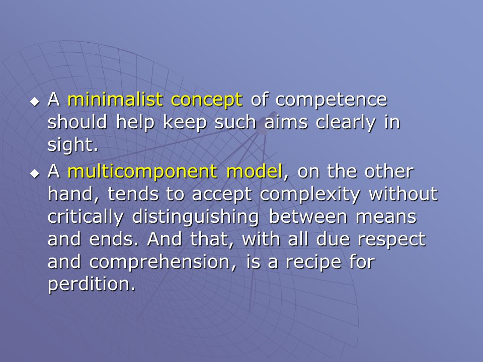  A minimalist concept of competence should help keep such aims clearly in sight.