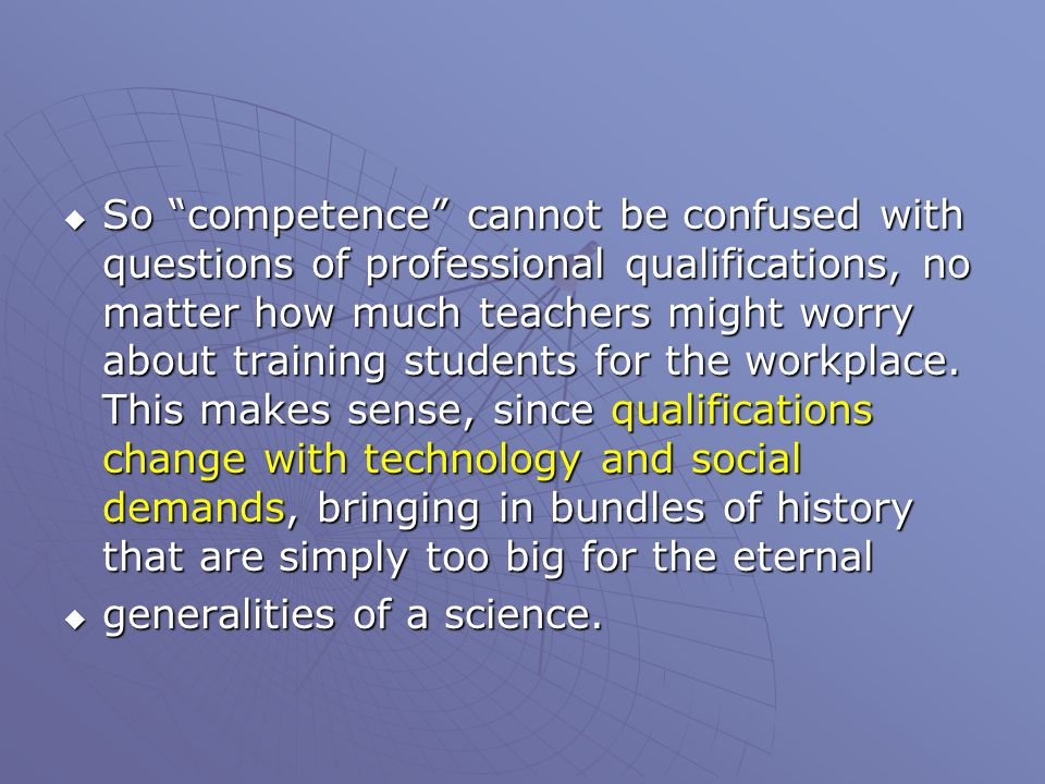  So competence cannot be confused with questions of professional qualifications, no matter how much teachers might worry about training students for the workplace.