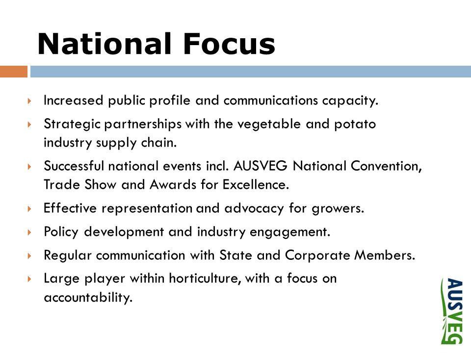 National Focus  Increased public profile and communications capacity.  Strategic partnerships with the vegetable and potato industry supply chain. 