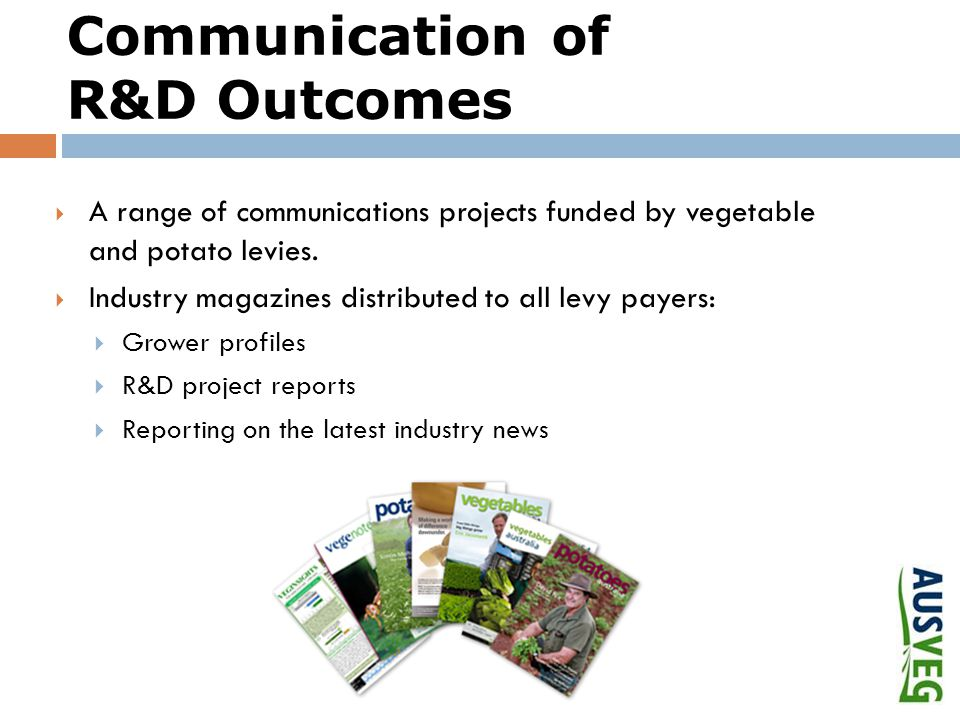 Communication of R&D Outcomes  A range of communications projects funded by vegetable and potato levies.
