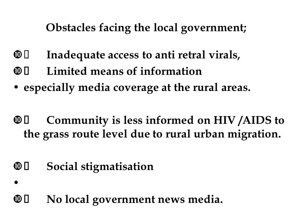 Obstacles facing the local government;  Inadequate access to anti retral virals,  Limited means of information especially media coverage at the ru