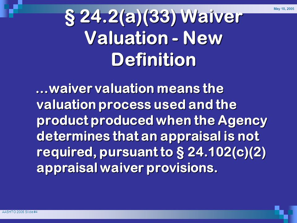 May 18, 2005 AASHTO 2005 Slide #15 Recommend appraisal as basis for establishing the amount believed to be just compensation Recommend appraisal as basis for establishing the amount believed to be just compensation Accept appraisal as complying with all requirements Accept appraisal as complying with all requirements Not accept appraisal, including reasoning Not accept appraisal, including reasoning Review Appraiser Options