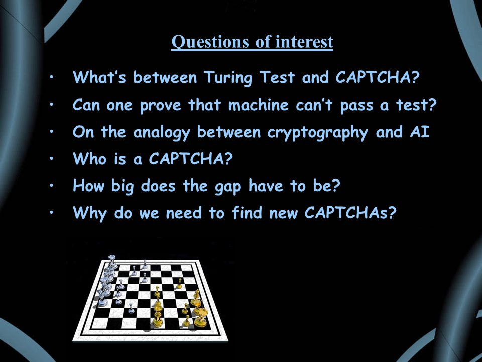 Questions of interest What's between Turing Test and CAPTCHA.