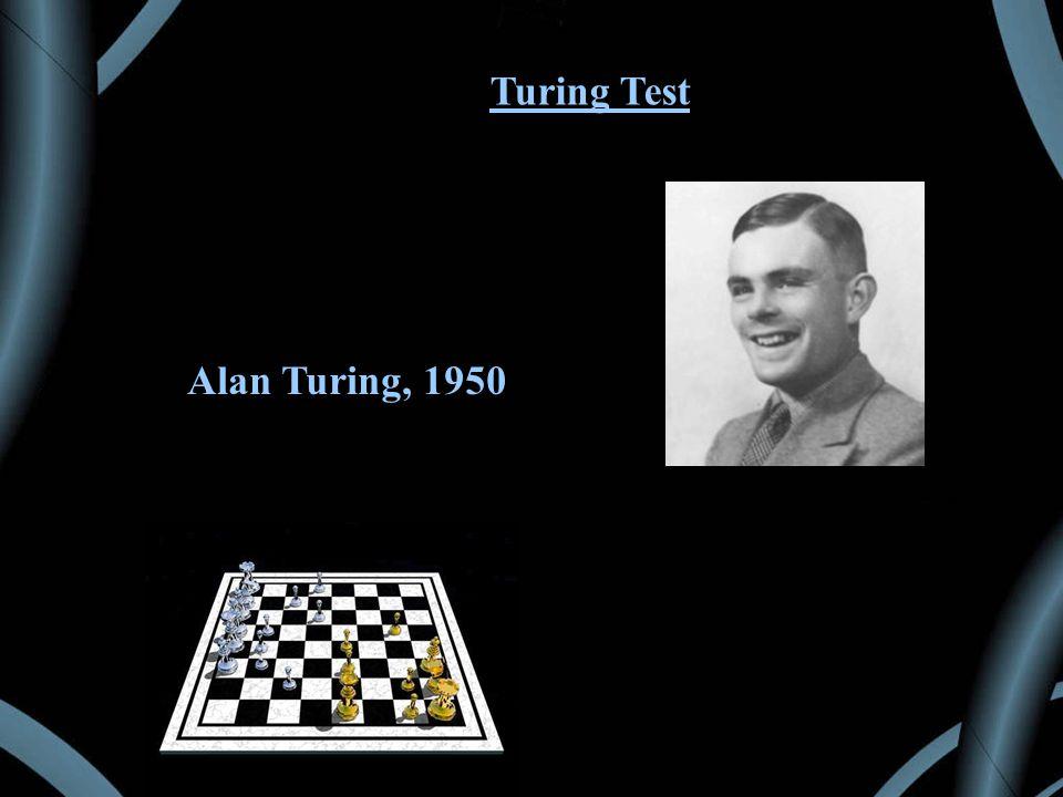 Turing Test Alan Turing, 1950