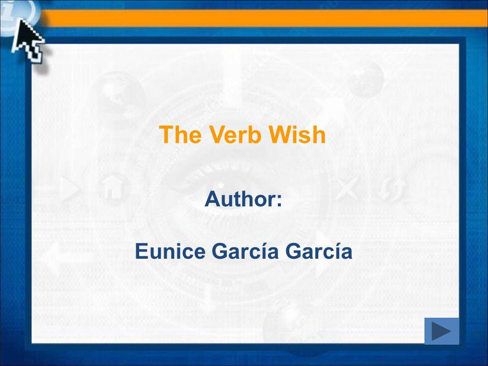 The Verb Wish Author: Eunice García García