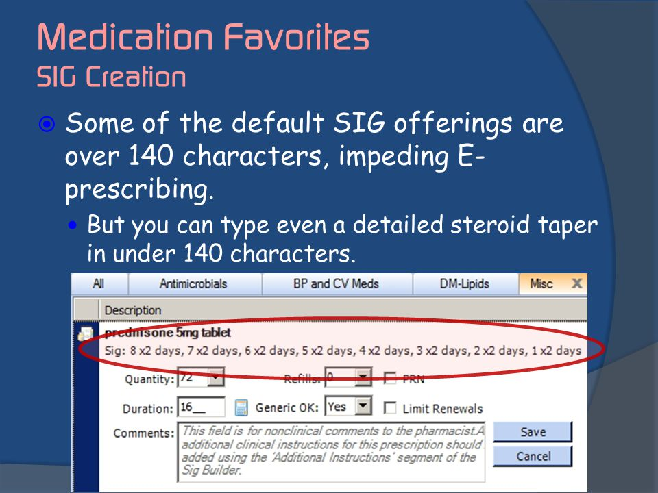  Some of the default SIG offerings are over 140 characters, impeding E- prescribing. But you can type even a detailed steroid taper in under 140 char