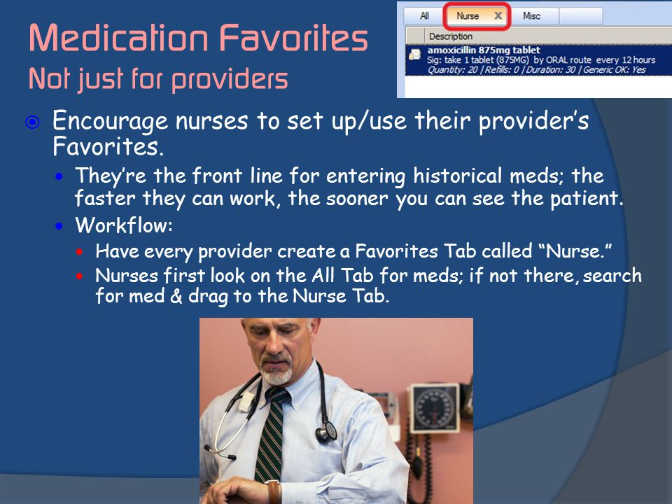  Encourage nurses to set up/use their provider's Favorites. They're the front line for entering historical meds; the faster they can work, the sooner