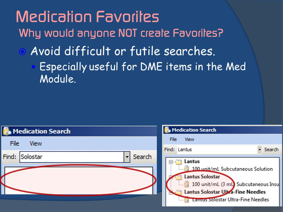 Medication Favorites Why would anyone NOT create Favorites?  Avoid difficult or futile searches. Especially useful for DME items in the Med Module.