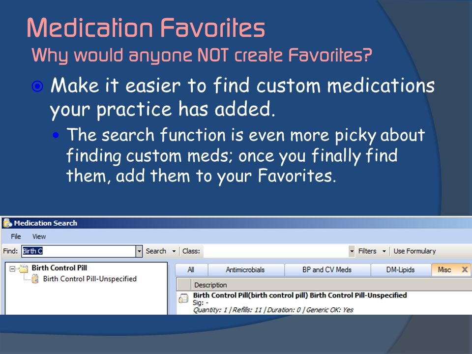 Medication Favorites Why would anyone NOT create Favorites?  Make it easier to find custom medications your practice has added. The search function i