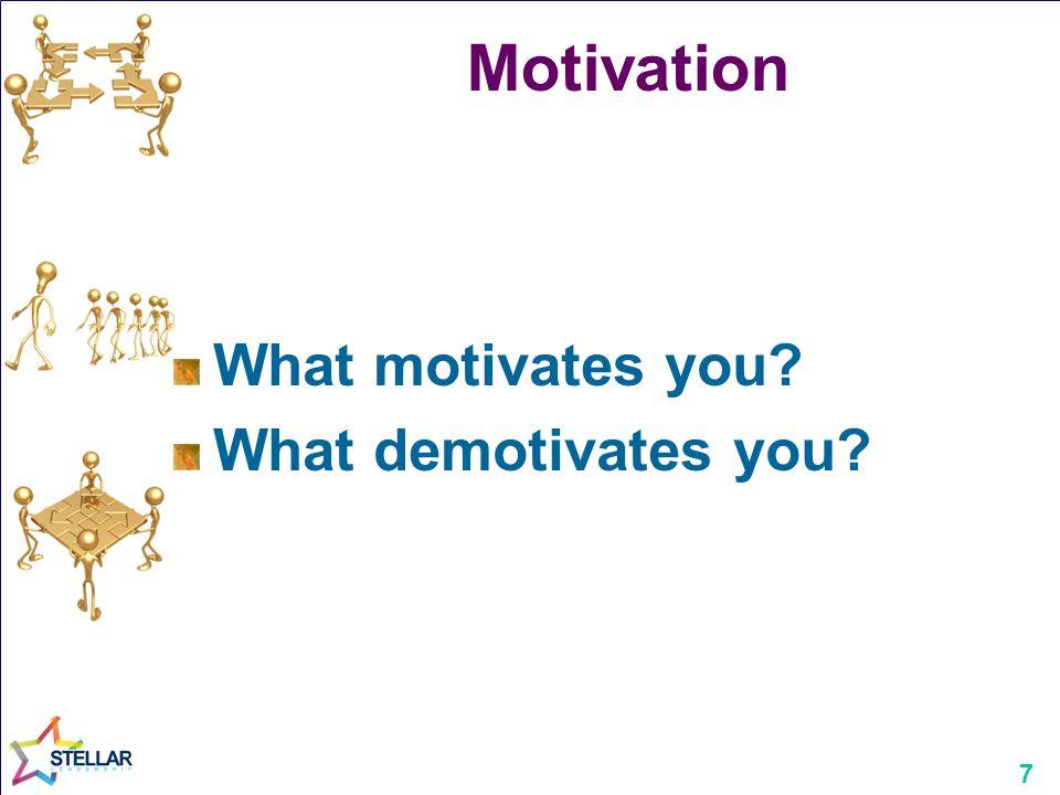 7 Motivation What motivates you What demotivates you