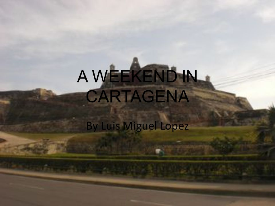 A WEEKEND IN CARTAGENA By Luis Miguel Lopez