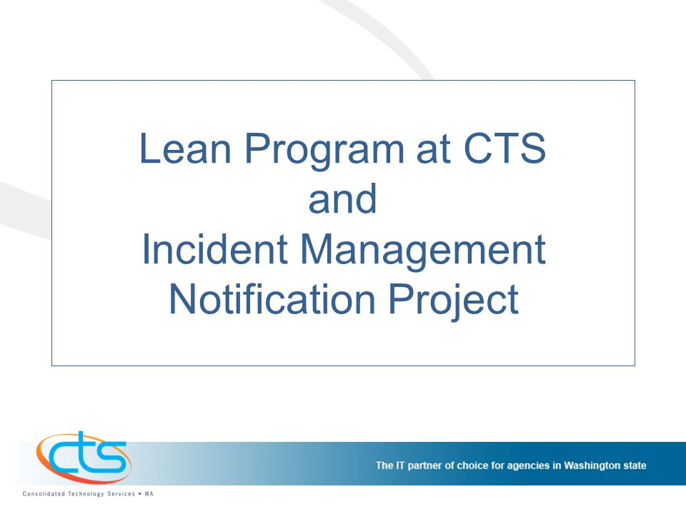 Lean Program at CTS and Incident Management Notification Project