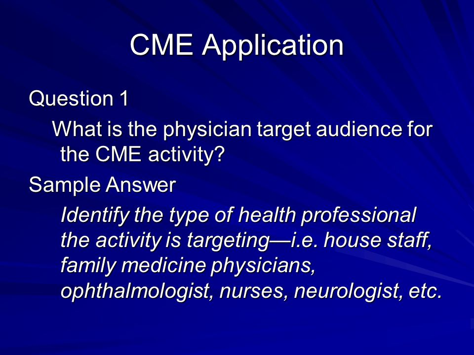CME Application Question 1 What is the physician target audience for the CME activity.