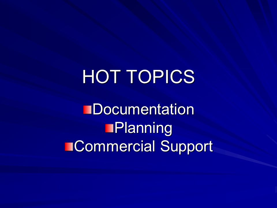 HOT TOPICS DocumentationPlanning Commercial Support Commercial Support
