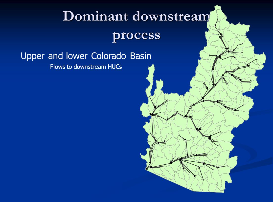 Dominant downstream process Upper and lower Colorado Basin Flows to downstream HUCs